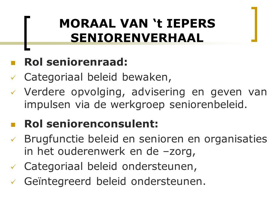 MORAAL VAN 't IEPERS SENIORENVERHAAL Rol seniorenraad: Categoriaal beleid bewaken, Verdere opvolging, advisering en geven van impulsen via de werkgroe