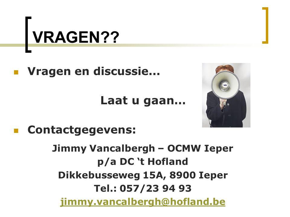 VRAGEN?? Vragen en discussie... Laat u gaan… Contactgegevens: Jimmy Vancalbergh – OCMW Ieper p/a DC 't Hofland Dikkebusseweg 15A, 8900 Ieper Tel.: 057