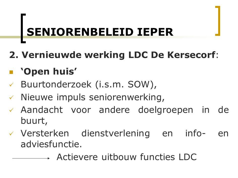 SENIORENBELEID IEPER 2. Vernieuwde werking LDC De Kersecorf: 'Open huis' Buurtonderzoek (i.s.m. SOW), Nieuwe impuls seniorenwerking, Aandacht voor and