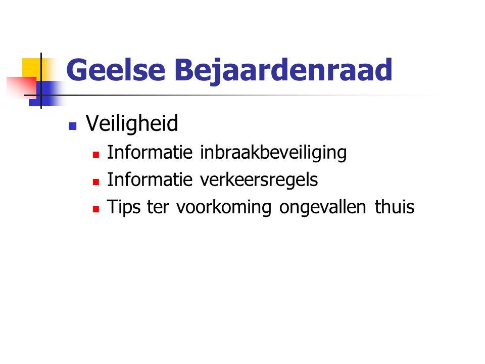 Geelse Bejaardenraad Veiligheid Informatie inbraakbeveiliging Informatie verkeersregels Tips ter voorkoming ongevallen thuis