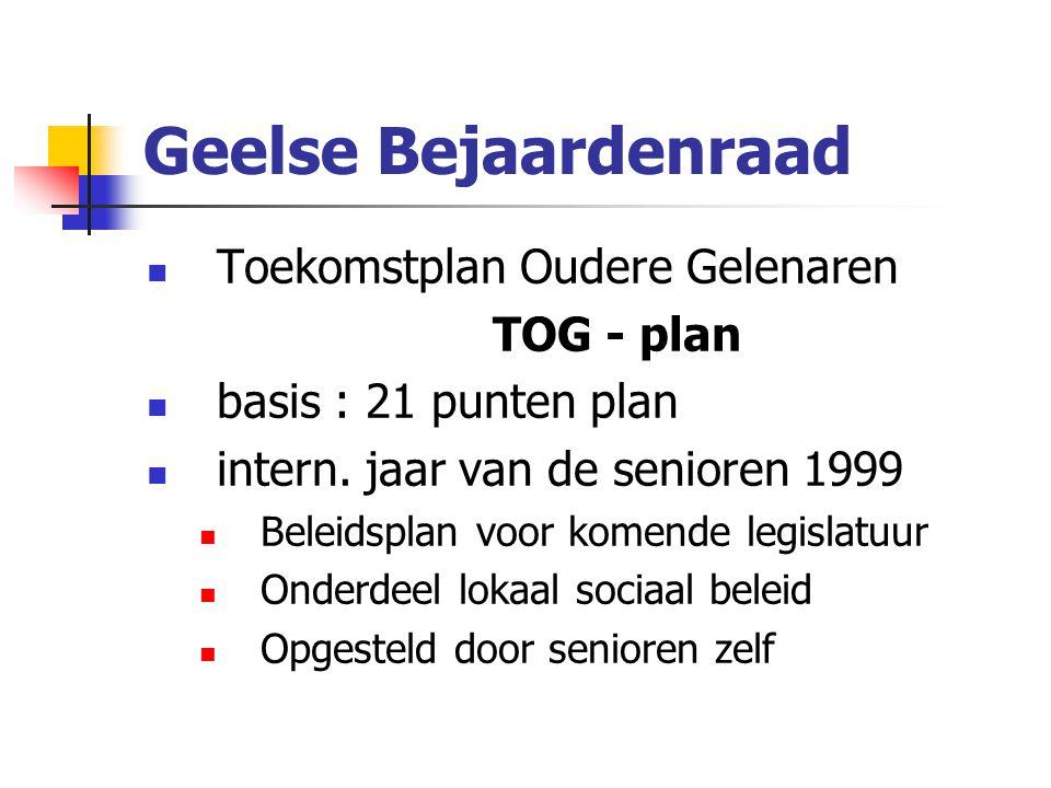 Geelse Bejaardenraad Toekomstplan Oudere Gelenaren TOG - plan basis : 21 punten plan intern.