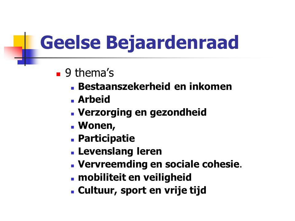 Geelse Bejaardenraad 9 thema's Bestaanszekerheid en inkomen Arbeid Verzorging en gezondheid Wonen, Participatie Levenslang leren Vervreemding en sociale cohesie.