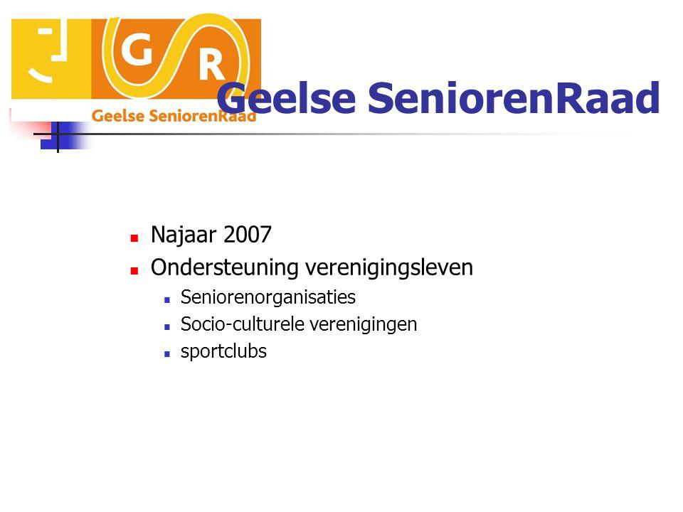 Geelse SeniorenRaad Najaar 2007 Ondersteuning verenigingsleven Seniorenorganisaties Socio-culturele verenigingen sportclubs