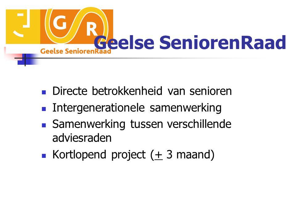 Geelse SeniorenRaad Directe betrokkenheid van senioren Intergenerationele samenwerking Samenwerking tussen verschillende adviesraden Kortlopend project (+ 3 maand)