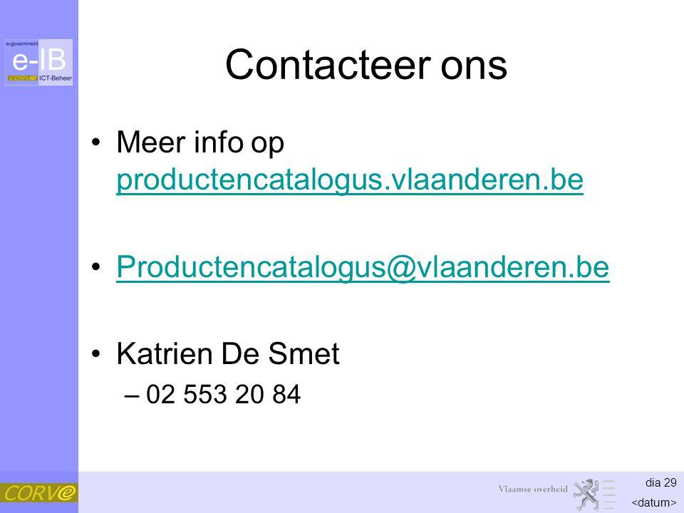 dia 29 Contacteer ons Meer info op productencatalogus.vlaanderen.be productencatalogus.vlaanderen.be Productencatalogus@vlaanderen.be Katrien De Smet –02 553 20 84