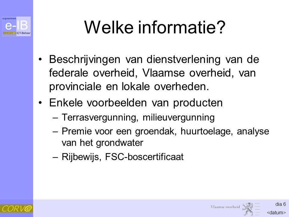 dia 6 Welke informatie? Beschrijvingen van dienstverlening van de federale overheid, Vlaamse overheid, van provinciale en lokale overheden. Enkele voo