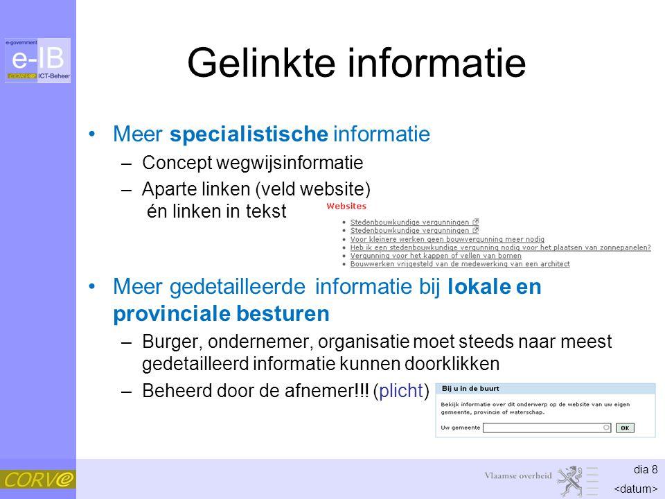 dia 8 Gelinkte informatie Meer specialistische informatie –Concept wegwijsinformatie –Aparte linken (veld website) én linken in tekst Meer gedetaillee