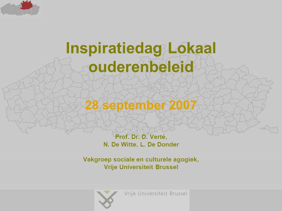Inspiratiedag Lokaal ouderenbeleid 28 september 2007 Prof. Dr. D. Verté, N. De Witte, L. De Donder Vakgroep sociale en culturele agogiek, Vrije Univer
