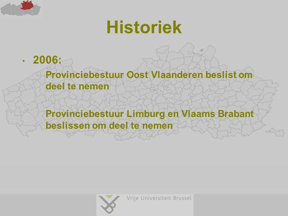 Historiek 2006: Provinciebestuur Oost Vlaanderen beslist om deel te nemen Provinciebestuur Limburg en Vlaams Brabant beslissen om deel te nemen