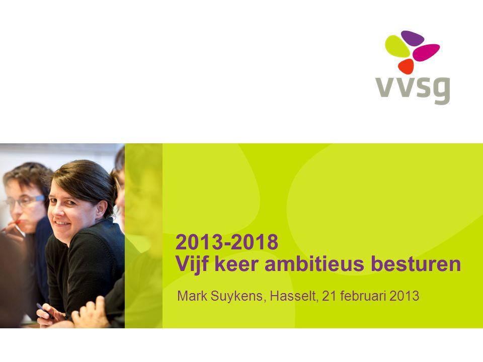 2013-2018 Vijf keer ambitieus besturen Mark Suykens, Hasselt, 21 februari 2013