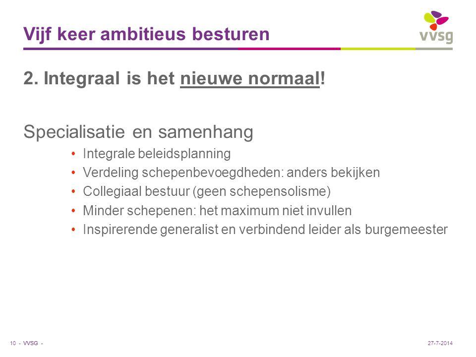 VVSG - Vijf keer ambitieus besturen 2. Integraal is het nieuwe normaal! Specialisatie en samenhang Integrale beleidsplanning Verdeling schepenbevoegdh