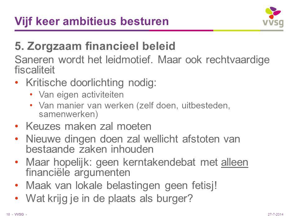 VVSG - Vijf keer ambitieus besturen 5. Zorgzaam financieel beleid Saneren wordt het leidmotief. Maar ook rechtvaardige fiscaliteit Kritische doorlicht