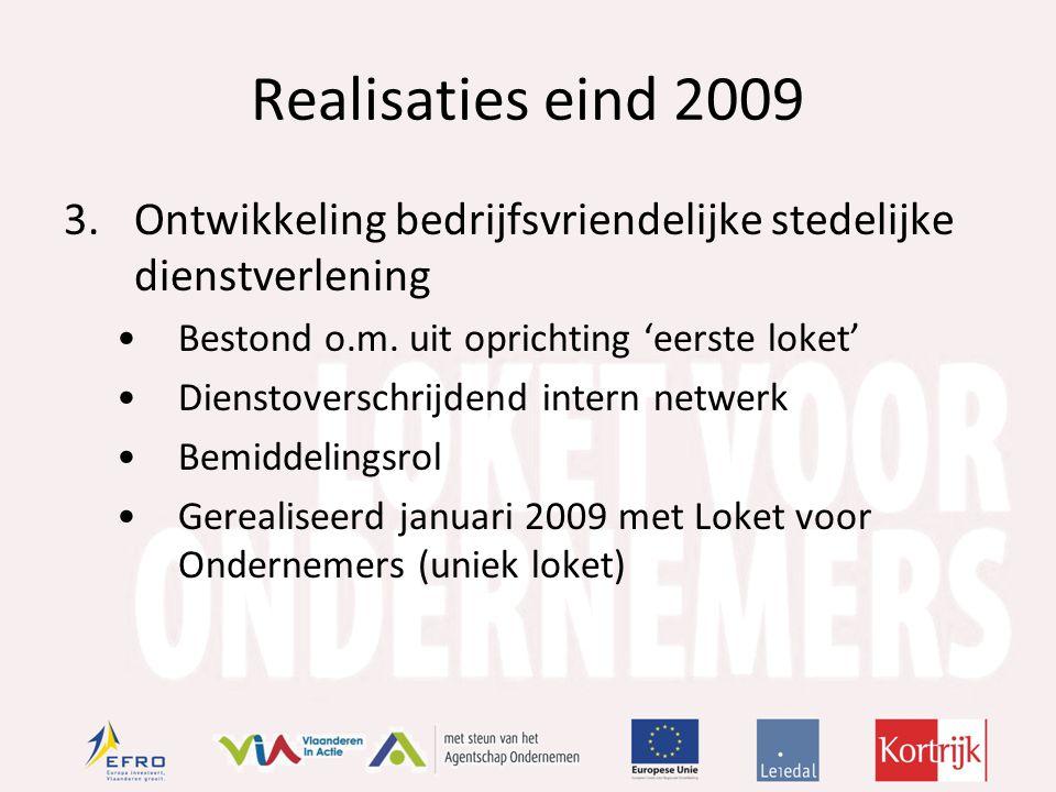 Realisaties eind 2009 3.Ontwikkeling bedrijfsvriendelijke stedelijke dienstverlening Bestond o.m.