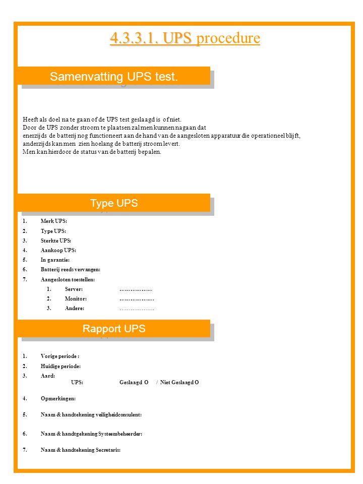 Samenvatting UPS test. Rapport UPS Type UPS Heeft als doel na te gaan of de UPS test geslaagd is of niet. Door de UPS zonder stroom te plaatsen zal me