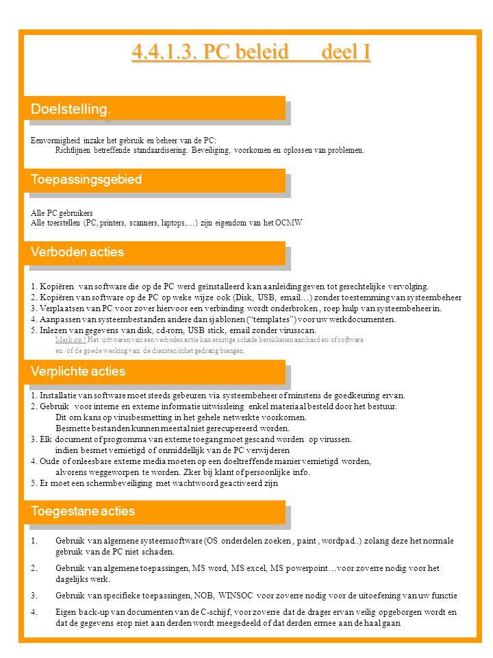 Doelstelling. Toepassingsgebied Alle PC gebruikers Alle toerstellen (PC, printers, scanners, laptops,…) zijn eigendom van het OCMW 4.4.1.3. PC beleid
