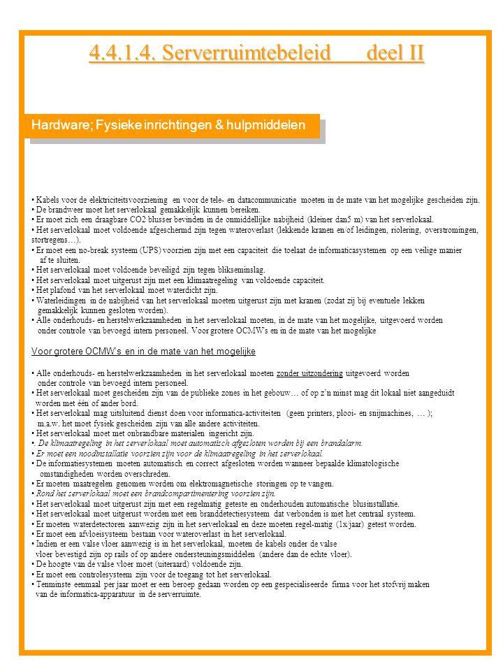4.4.1.4. Serverruimtebeleid deel II Kabels voor de elektriciteitsvoorziening en voor de tele- en datacommunicatie moeten in de mate van het mogelijke