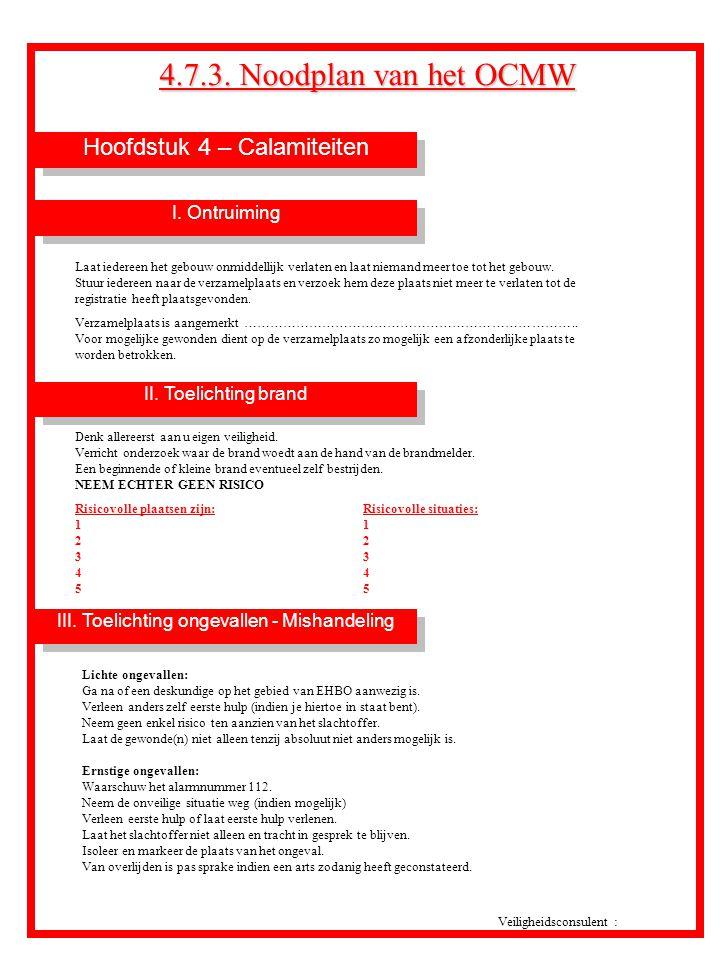 Hoofdstuk 4 – Calamiteiten 4.7.3. Noodplan van het OCMW Veiligheidsconsulent : II. Toelichting brand I. Ontruiming Laat iedereen het gebouw onmiddelli