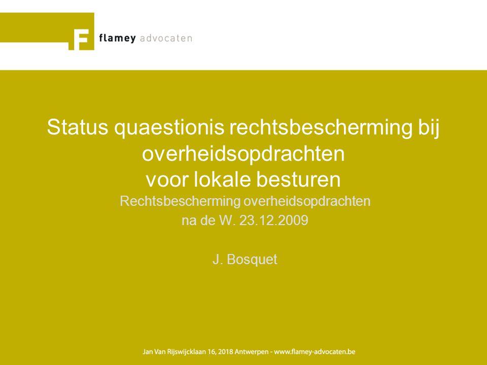 Wettelijk kader rechtsbescherming: –RL 89/665/EG betreffende de beroepsprocedures inzake overheidsopdrachten, zoals gewijzigd bij RL 2007/66/EG; –Titel IIbis W.
