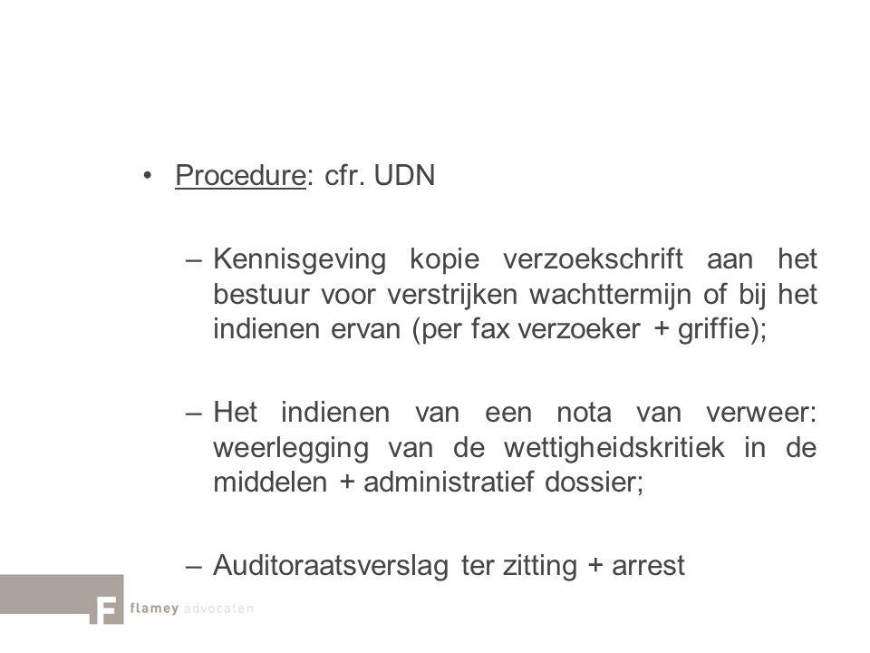 Procedure: cfr. UDN –Kennisgeving kopie verzoekschrift aan het bestuur voor verstrijken wachttermijn of bij het indienen ervan (per fax verzoeker + gr