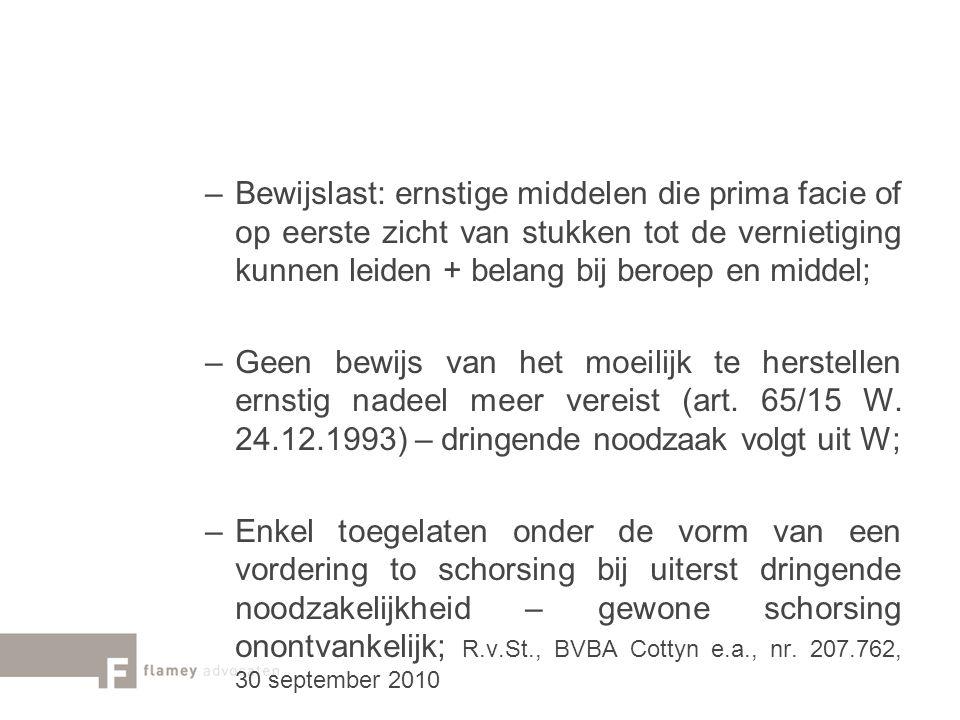 –Bewijslast: ernstige middelen die prima facie of op eerste zicht van stukken tot de vernietiging kunnen leiden + belang bij beroep en middel; –Geen b