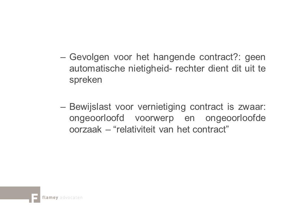 –Gevolgen voor het hangende contract?: geen automatische nietigheid- rechter dient dit uit te spreken –Bewijslast voor vernietiging contract is zwaar: