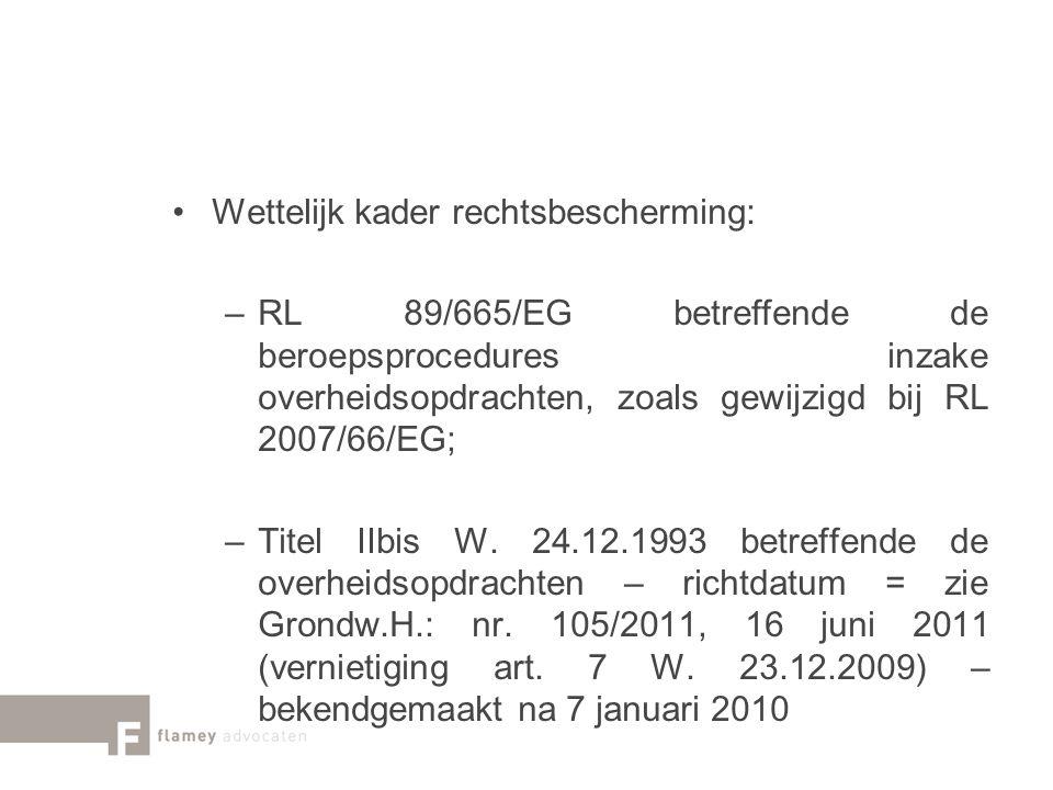 Wettelijk kader rechtsbescherming: –RL 89/665/EG betreffende de beroepsprocedures inzake overheidsopdrachten, zoals gewijzigd bij RL 2007/66/EG; –Tite