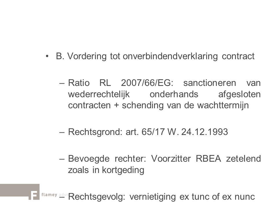 B. Vordering tot onverbindendverklaring contract –Ratio RL 2007/66/EG: sanctioneren van wederrechtelijk onderhands afgesloten contracten + schending v