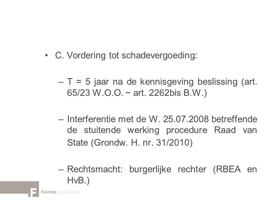 C. Vordering tot schadevergoeding: –T = 5 jaar na de kennisgeving beslissing (art. 65/23 W.O.O. ~ art. 2262bis B.W.) –Interferentie met de W. 25.07.20