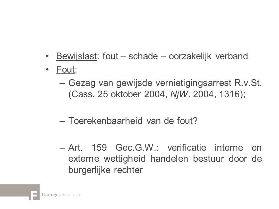 Bewijslast: fout – schade – oorzakelijk verband Fout: –Gezag van gewijsde vernietigingsarrest R.v.St. (Cass. 25 oktober 2004, NjW. 2004, 1316); –Toere