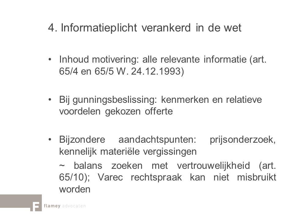 4. Informatieplicht verankerd in de wet Inhoud motivering: alle relevante informatie (art. 65/4 en 65/5 W. 24.12.1993) Bij gunningsbeslissing: kenmerk
