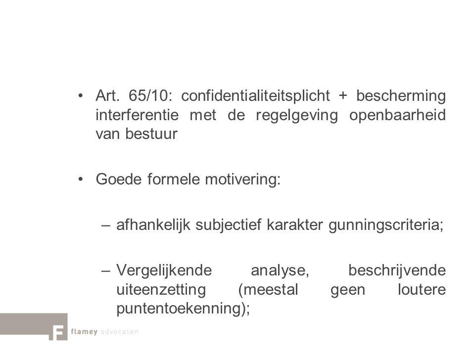 Art. 65/10: confidentialiteitsplicht + bescherming interferentie met de regelgeving openbaarheid van bestuur Goede formele motivering: –afhankelijk su