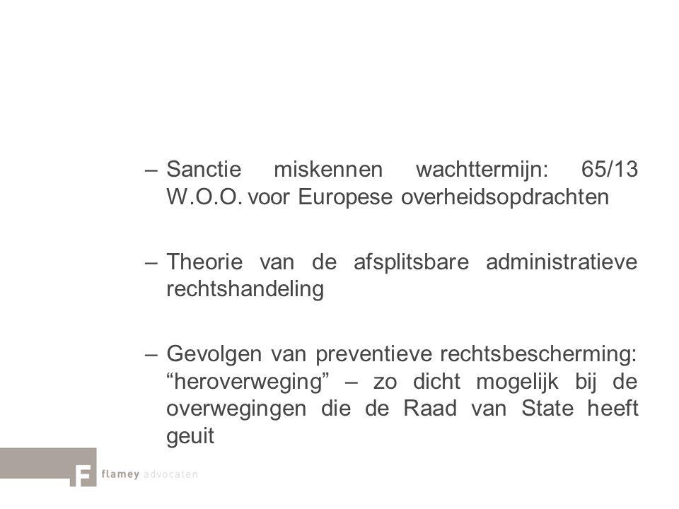 –Sanctie miskennen wachttermijn: 65/13 W.O.O. voor Europese overheidsopdrachten –Theorie van de afsplitsbare administratieve rechtshandeling –Gevolgen