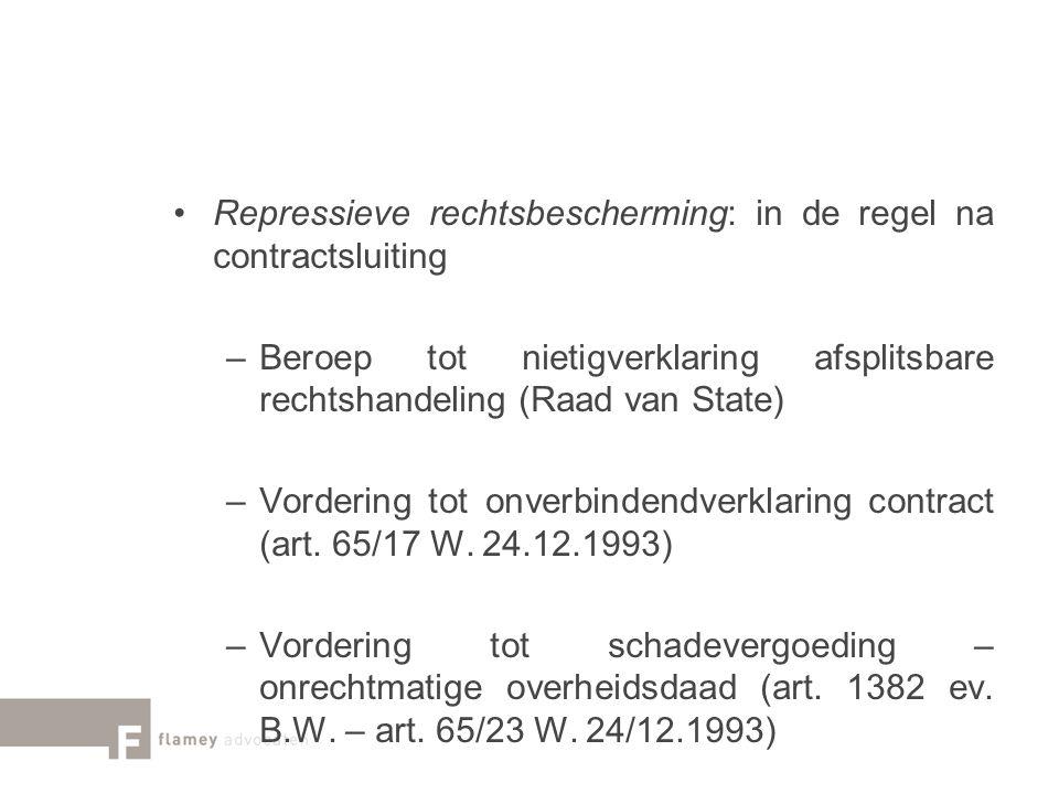 Repressieve rechtsbescherming: in de regel na contractsluiting –Beroep tot nietigverklaring afsplitsbare rechtshandeling (Raad van State) –Vordering t