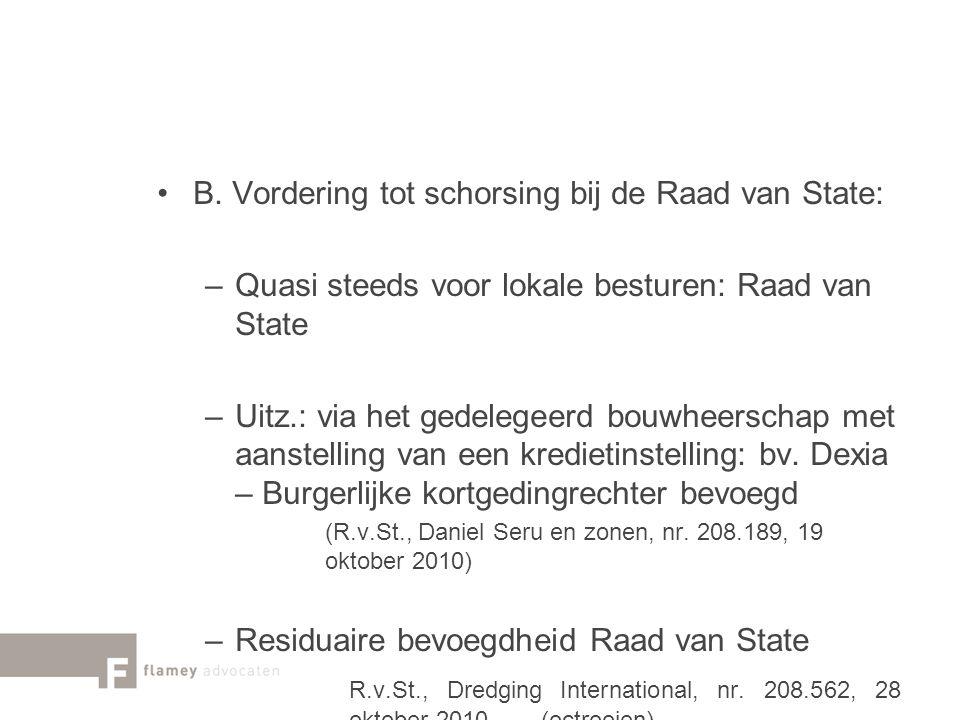 B. Vordering tot schorsing bij de Raad van State: –Quasi steeds voor lokale besturen: Raad van State –Uitz.: via het gedelegeerd bouwheerschap met aan