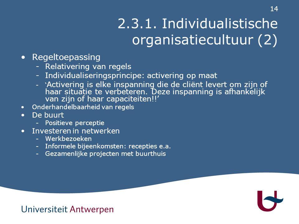 14 2.3.1. Individualistische organisatiecultuur (2) Regeltoepassing -Relativering van regels -Individualiseringsprincipe: activering op maat -' Active