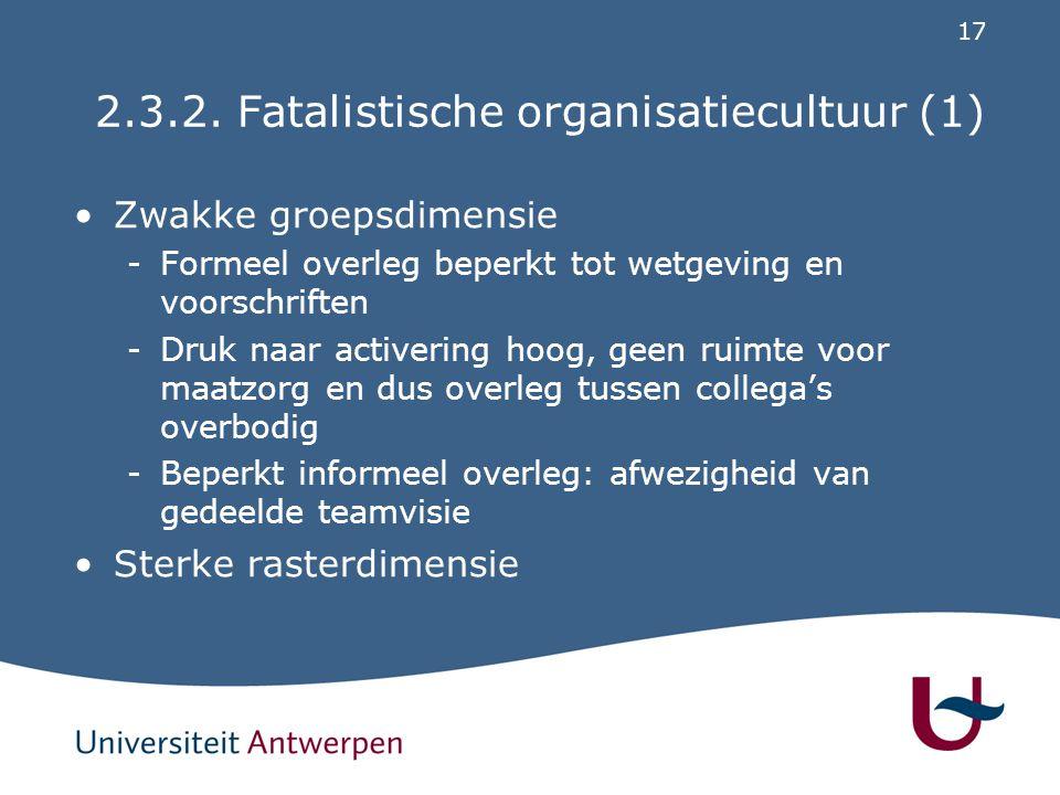 17 2.3.2. Fatalistische organisatiecultuur (1) Zwakke groepsdimensie -Formeel overleg beperkt tot wetgeving en voorschriften -Druk naar activering hoo