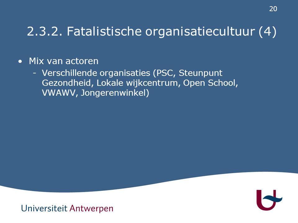20 2.3.2. Fatalistische organisatiecultuur (4) Mix van actoren -Verschillende organisaties (PSC, Steunpunt Gezondheid, Lokale wijkcentrum, Open School