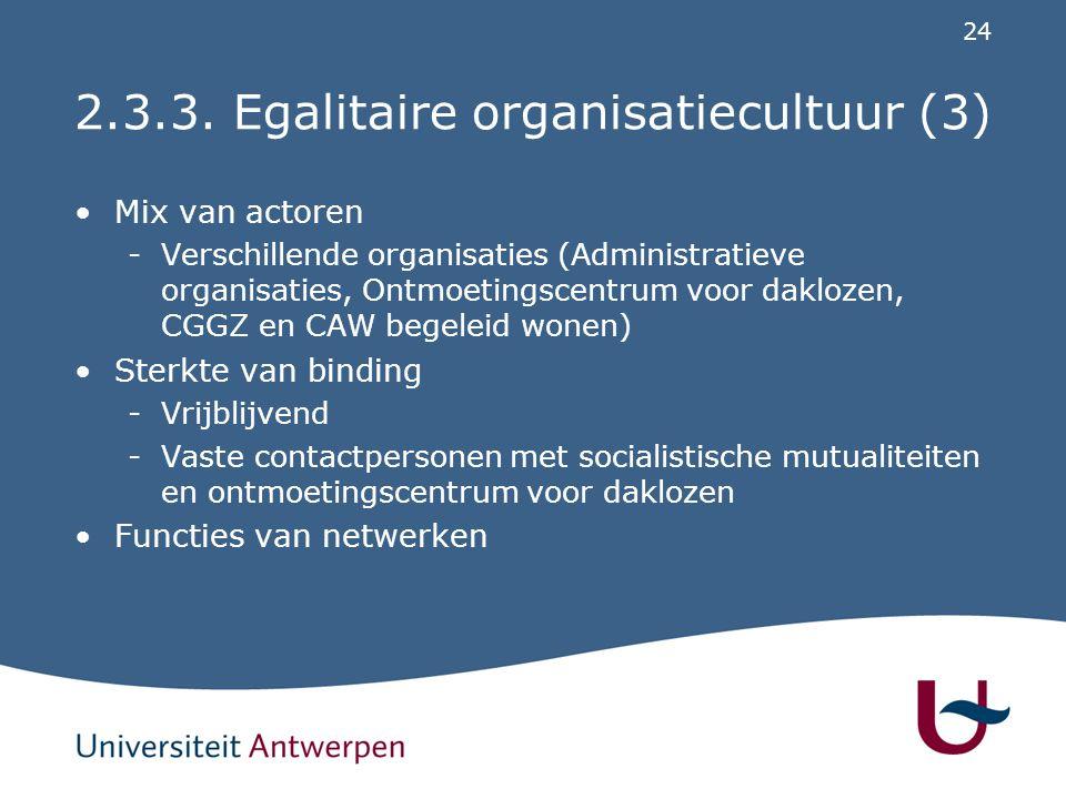 24 2.3.3. Egalitaire organisatiecultuur (3) Mix van actoren -Verschillende organisaties (Administratieve organisaties, Ontmoetingscentrum voor dakloze