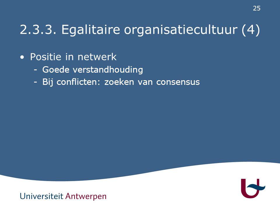 25 2.3.3. Egalitaire organisatiecultuur (4) Positie in netwerk -Goede verstandhouding -Bij conflicten: zoeken van consensus