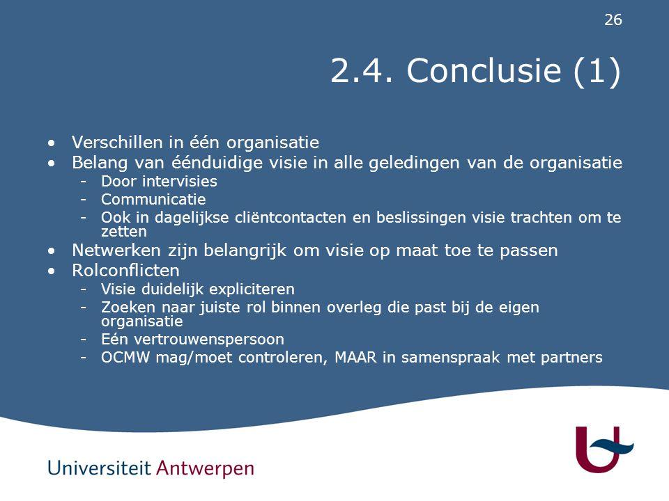26 2.4. Conclusie (1) Verschillen in één organisatie Belang van éénduidige visie in alle geledingen van de organisatie -Door intervisies -Communicatie