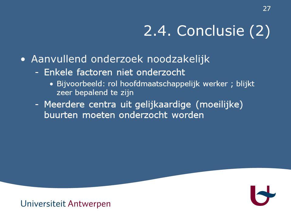 27 2.4. Conclusie (2) Aanvullend onderzoek noodzakelijk -Enkele factoren niet onderzocht Bijvoorbeeld: rol hoofdmaatschappelijk werker ; blijkt zeer b