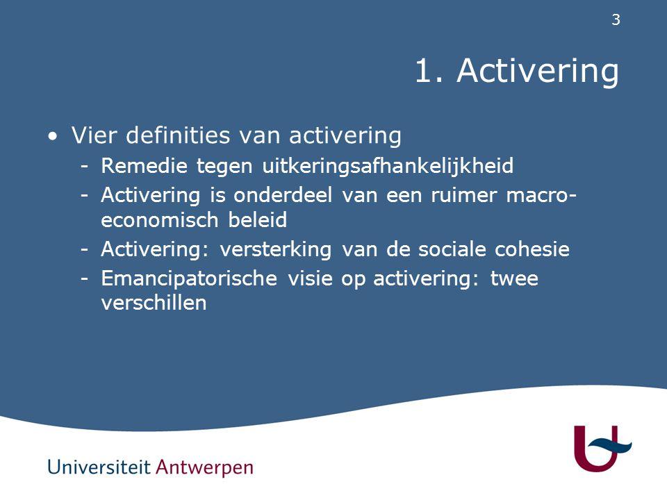3 1. Activering Vier definities van activering -Remedie tegen uitkeringsafhankelijkheid -Activering is onderdeel van een ruimer macro- economisch bele