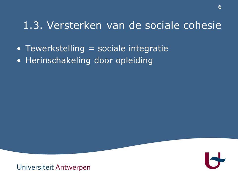 6 1.3. Versterken van de sociale cohesie Tewerkstelling = sociale integratie Herinschakeling door opleiding
