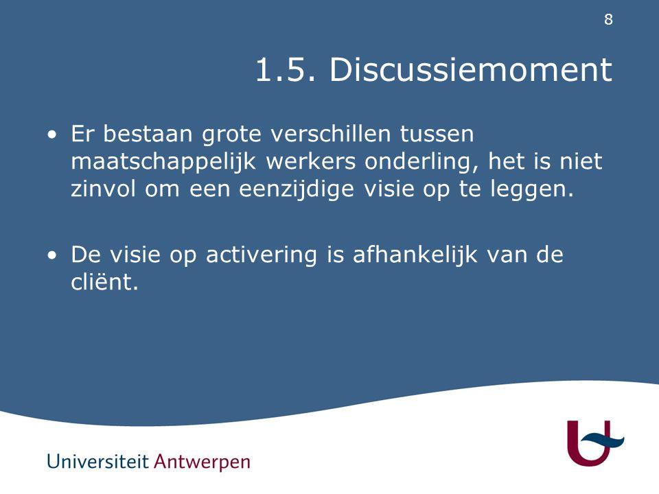 8 1.5. Discussiemoment Er bestaan grote verschillen tussen maatschappelijk werkers onderling, het is niet zinvol om een eenzijdige visie op te leggen.