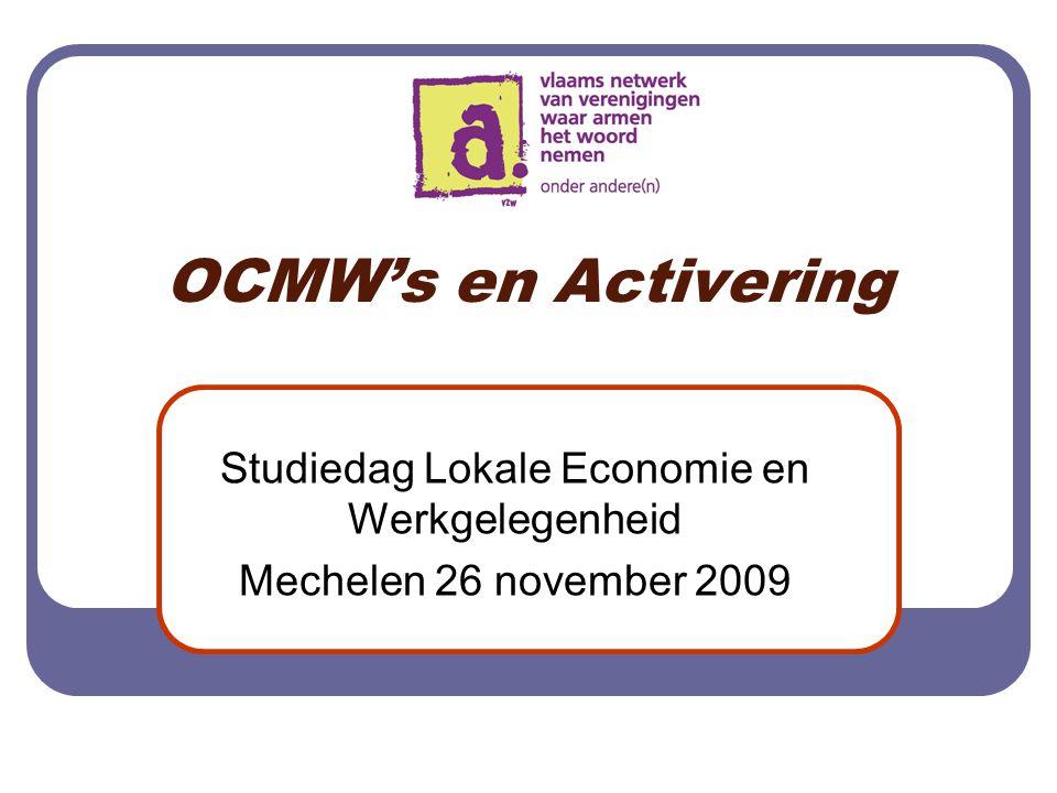 OCMW's en Activering Studiedag Lokale Economie en Werkgelegenheid Mechelen 26 november 2009