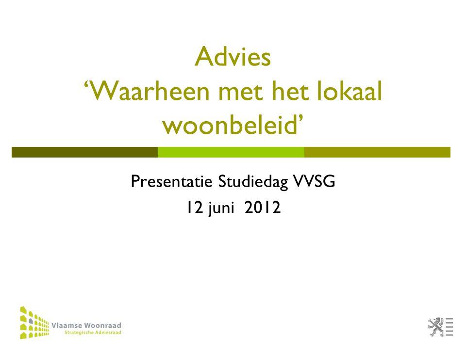1 Advies 'Waarheen met het lokaal woonbeleid' Presentatie Studiedag VVSG 12 juni 2012