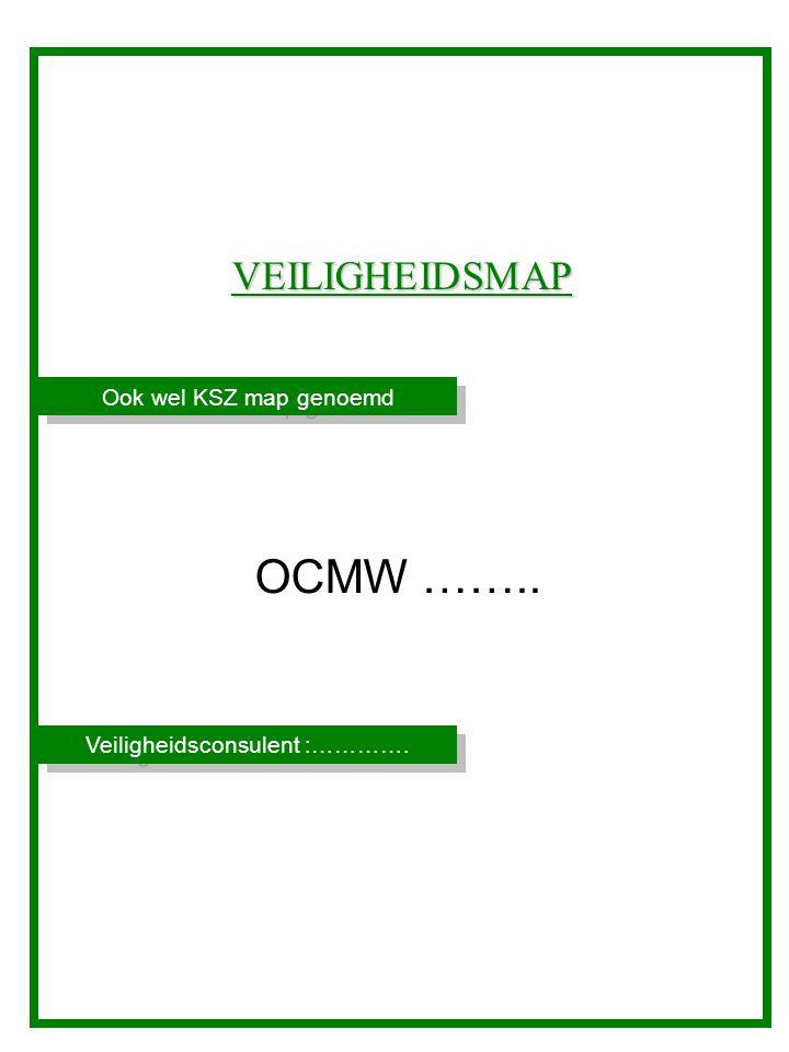 Veiligheidsconsulent :…………. Ook wel KSZ map genoemd VEILIGHEIDSMAP OCMW ……..