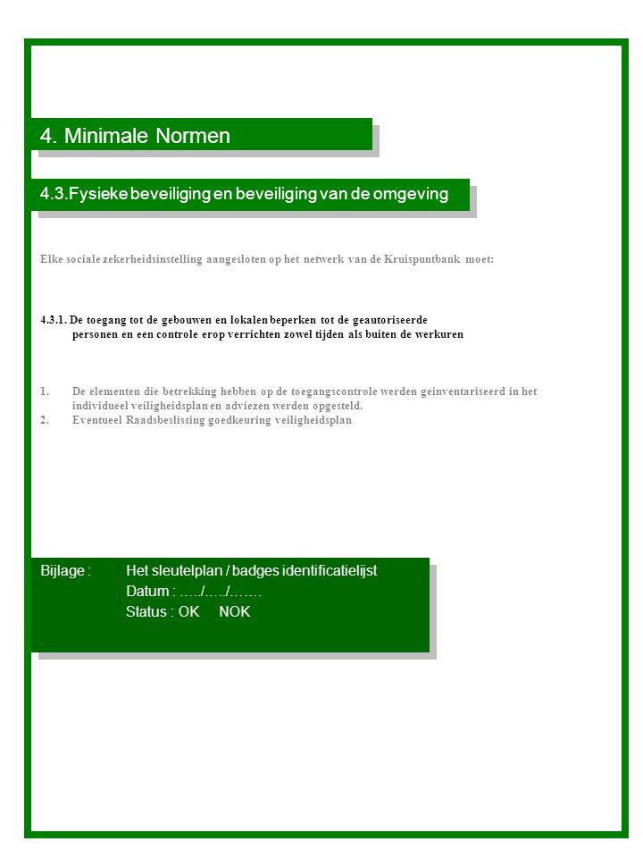 4. Minimale Normen 4.3.Fysieke beveiliging en beveiliging van de omgeving Elke sociale zekerheidsinstelling aangesloten op het netwerk van de Kruispun