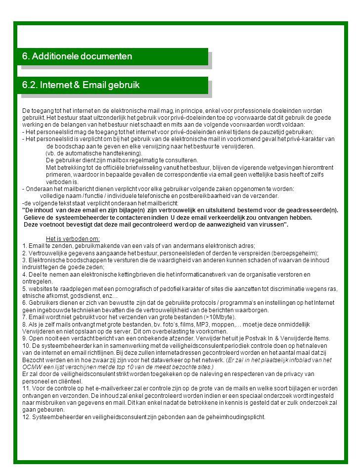 6. Additionele documenten De toegang tot het internet en de elektronische mail mag, in principe, enkel voor professionele doeleinden worden gebruikt.