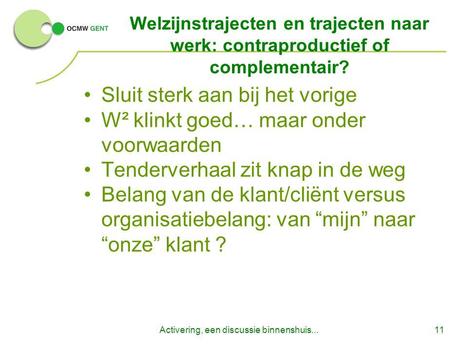 Activering, een discussie binnenshuis...11 Welzijnstrajecten en trajecten naar werk: contraproductief of complementair.